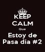 KEEP CALM Que Estoy de Pasa día #2 - Personalised Poster A4 size