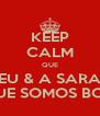 KEEP CALM QUE EU & A SARA É QUE SOMOS BOAS! - Personalised Poster A4 size
