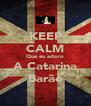 KEEP CALM Que eu adoro A Catarina Barão - Personalised Poster A4 size