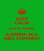KEEP CALM QUE EU ADORO A MINHA M.A. INÊS COMINHO - Personalised Poster A4 size