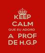 KEEP CALM QUE EU ADORO  A  PROF DE H.G.P - Personalised Poster A4 size