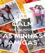 KEEP CALM QUE EU ADORO AS MINHAS AMIGAS - Personalised Poster A4 size