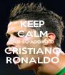 KEEP CALM QUE EU ADORO O CRISTIANO RONALDO - Personalised Poster A4 size