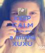 KEEP CALM que eu amo a minha XUXU - Personalised Poster A4 size