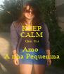KEEP CALM Que Eu Amo  A nha Pequenina - Personalised Poster A4 size