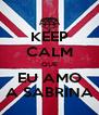 KEEP CALM QUE EU AMO A SABRINA - Personalised Poster A4 size
