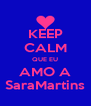 KEEP CALM QUE EU AMO A SaraMartins - Personalised Poster A4 size