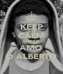 KEEP CALM QUE EU AMO O ALBERTO - Personalised Poster A4 size