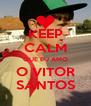 KEEP CALM QUE EU AMO O VITOR SANTOS - Personalised Poster A4 size