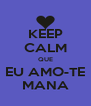 KEEP CALM QUE EU AMO-TE MANA - Personalised Poster A4 size