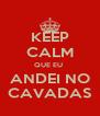 KEEP CALM QUE EU  ANDEI NO CAVADAS - Personalised Poster A4 size