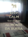 KEEP CALM Que eu andei no MONTE DA BURRA - Personalised Poster A4 size