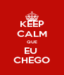 KEEP CALM QUE EU  CHEGO - Personalised Poster A4 size