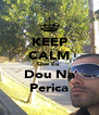 KEEP CALM Que Eu  Dou Na Perica - Personalised Poster A4 size