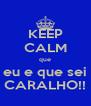 KEEP CALM que eu e que sei CARALHO!! - Personalised Poster A4 size