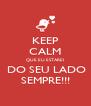 KEEP CALM QUE EU ESTAREI  DO SEU LADO SEMPRE!!! - Personalised Poster A4 size