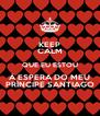 KEEP CALM QUE EU ESTOU Á ESPERA DO MEU PRÍNCIPE SANTIAGO - Personalised Poster A4 size