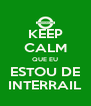 KEEP CALM QUE EU ESTOU DE INTERRAIL - Personalised Poster A4 size