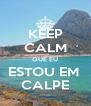 KEEP CALM QUE EU ESTOU EM  CALPE - Personalised Poster A4 size
