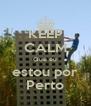 KEEP CALM Que eu estou por Perto - Personalised Poster A4 size
