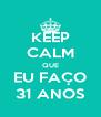 KEEP CALM QUE EU FAÇO 31 ANOS - Personalised Poster A4 size
