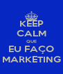 KEEP CALM QUE EU FAÇO MARKETING - Personalised Poster A4 size