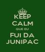 KEEP CALM QUE EU FUI DA JUNIPAC - Personalised Poster A4 size