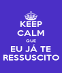 KEEP CALM QUE EU JÁ TE RESSUSCITO - Personalised Poster A4 size