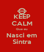 KEEP CALM Que eu Nasci em Sintra - Personalised Poster A4 size
