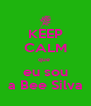 KEEP CALM que  eu sou a Bee Silva - Personalised Poster A4 size