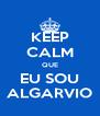 KEEP CALM QUE EU SOU ALGARVIO - Personalised Poster A4 size