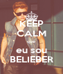 KEEP CALM que eu sou BELIEBER - Personalised Poster A4 size