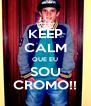 KEEP CALM QUE EU SOU CROMO!! - Personalised Poster A4 size