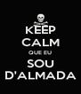 KEEP CALM QUE EU SOU D'ALMADA - Personalised Poster A4 size