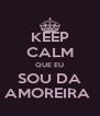 KEEP CALM QUE EU SOU DA AMOREIRA  - Personalised Poster A4 size