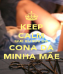 KEEP CALM QUE EU SOU DA CONA DA MINHA MÃE - Personalised Poster A4 size