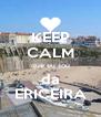 KEEP CALM que eu sou da ERICEIRA - Personalised Poster A4 size