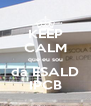 KEEP CALM que eu sou da ESALD IPCB - Personalised Poster A4 size