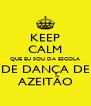 KEEP CALM QUE EU SOU DA ESCOLA DE DANÇA DE AZEITÃO - Personalised Poster A4 size