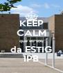 KEEP CALM que eu sou da ESTIG IPB - Personalised Poster A4 size