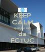 KEEP CALM que eu sou da FCTUC - Personalised Poster A4 size