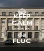 KEEP CALM que eu sou da FLUC - Personalised Poster A4 size