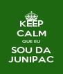 KEEP CALM QUE EU SOU DA JUNIPAC - Personalised Poster A4 size