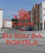 KEEP CALM QUE EU SOU DA PORTELA - Personalised Poster A4 size