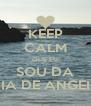 KEEP CALM QUE EU SOU DA PRAIA DE ANGEIRAS - Personalised Poster A4 size