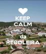 KEEP CALM que eu sou  da REBOLEIRA - Personalised Poster A4 size