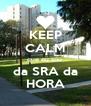 KEEP CALM que eu sou  da SRA da HORA - Personalised Poster A4 size