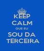 KEEP CALM QUE EU SOU DA  TERCEIRA - Personalised Poster A4 size