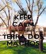KEEP CALM que eu sou da TERRA DOS MACHOS - Personalised Poster A4 size