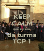 KEEP CALM que eu sou  da turma TCP 1 - Personalised Poster A4 size
